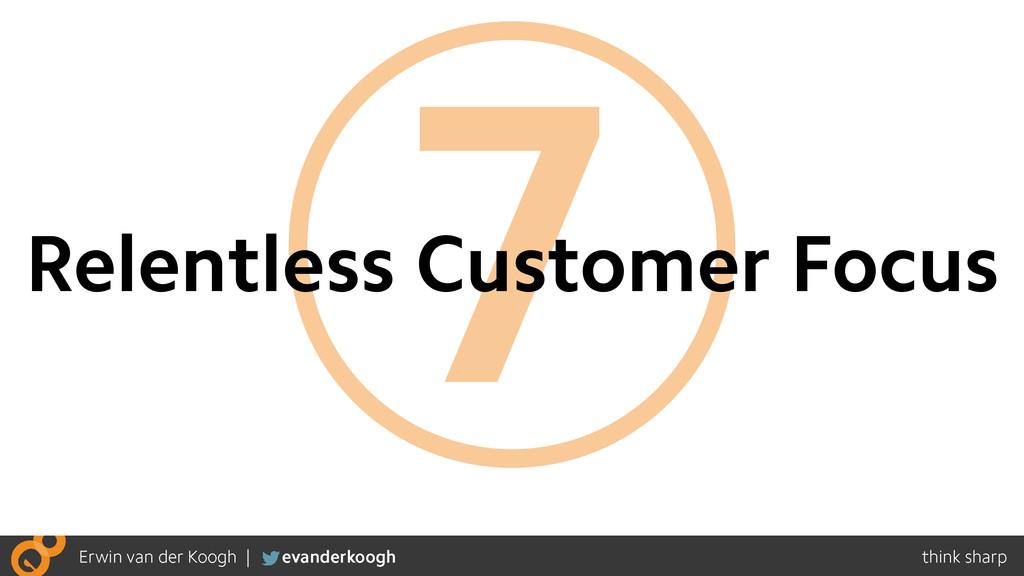 7 Relentless Customer Focus