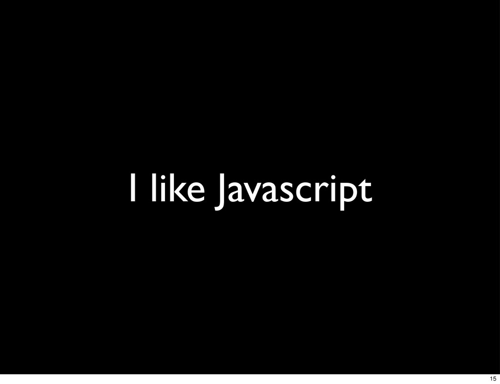 I like Javascript 15
