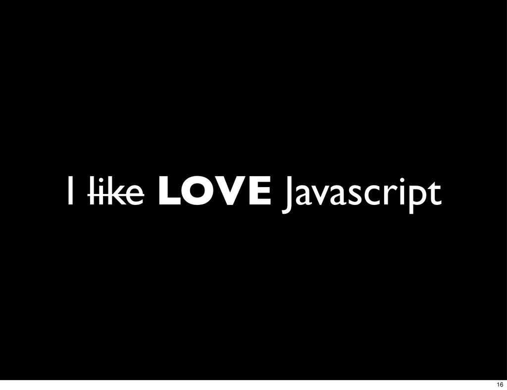 I like LOVE Javascript 16