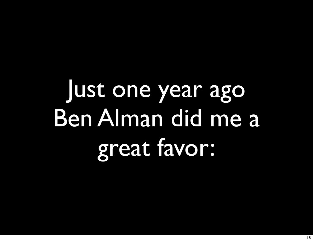 Just one year ago Ben Alman did me a great favo...