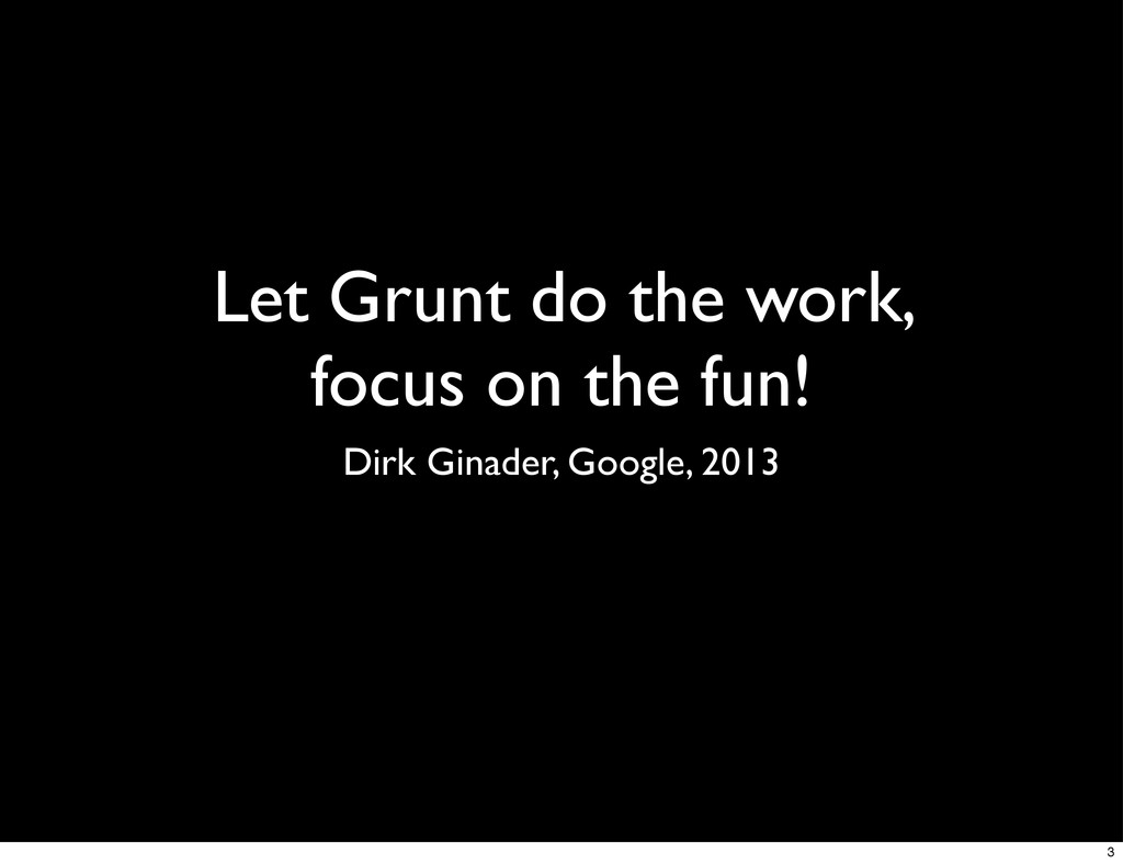 Let Grunt do the work, focus on the fun! Dirk G...