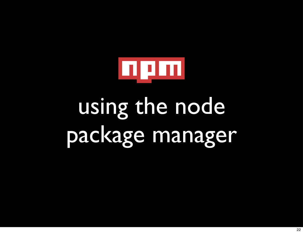 using the node package manager 22