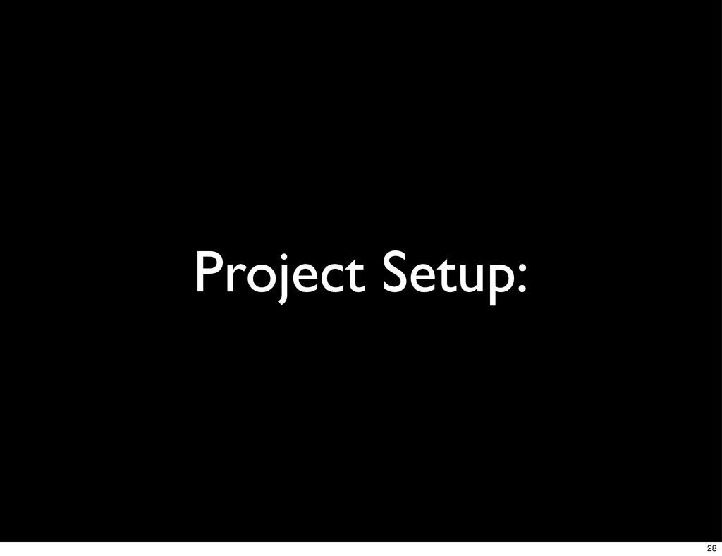 Project Setup: 28
