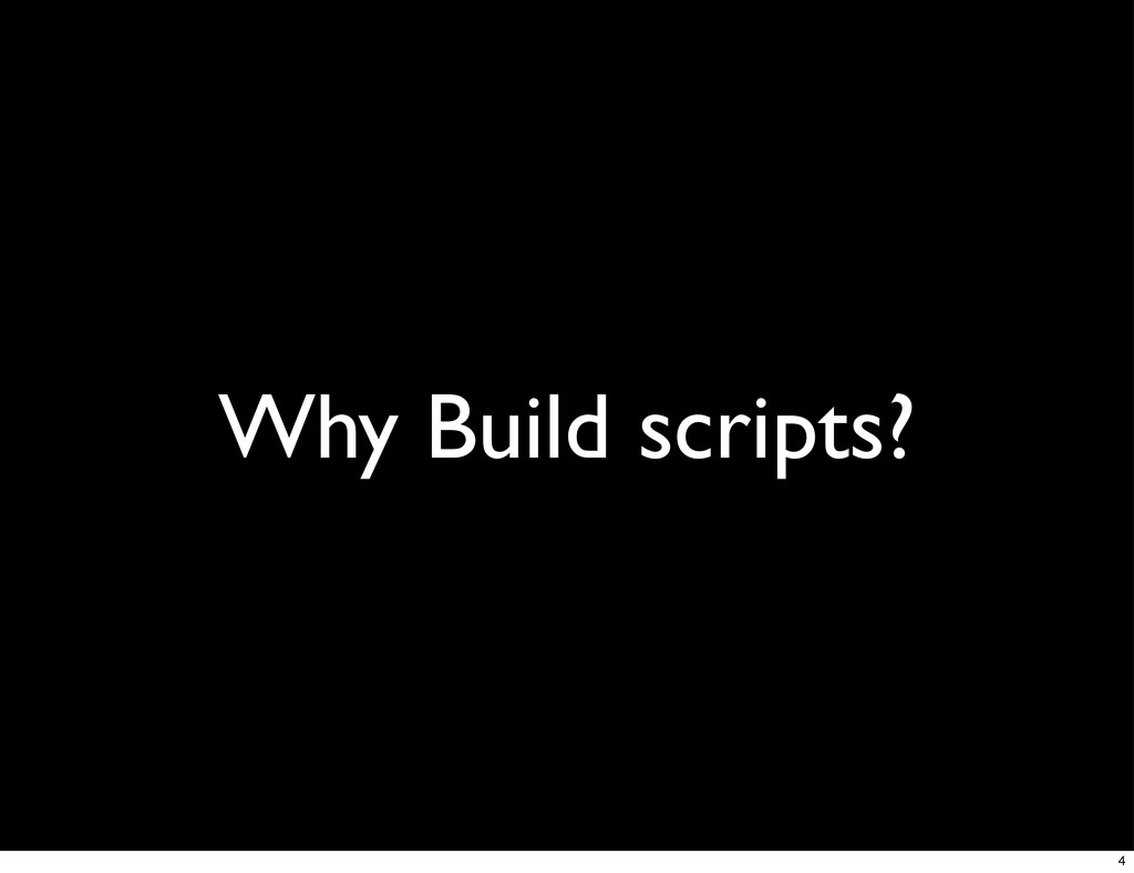 Why Build scripts? 4