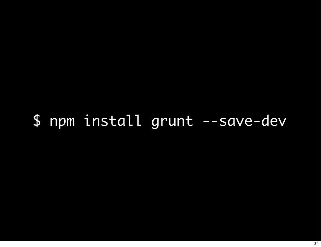 $ npm install grunt --save-dev 34