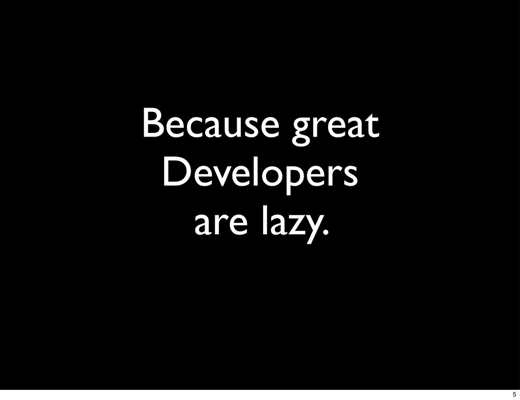 Because great Developers are lazy. 5