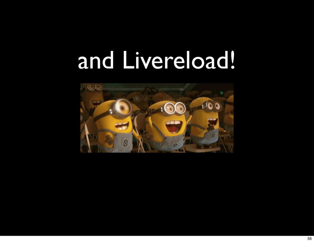 and Livereload! 56