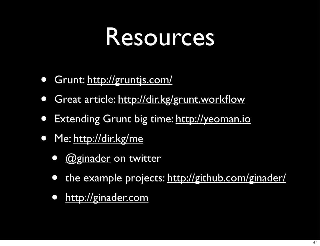 Resources • Grunt: http://gruntjs.com/ • Great ...