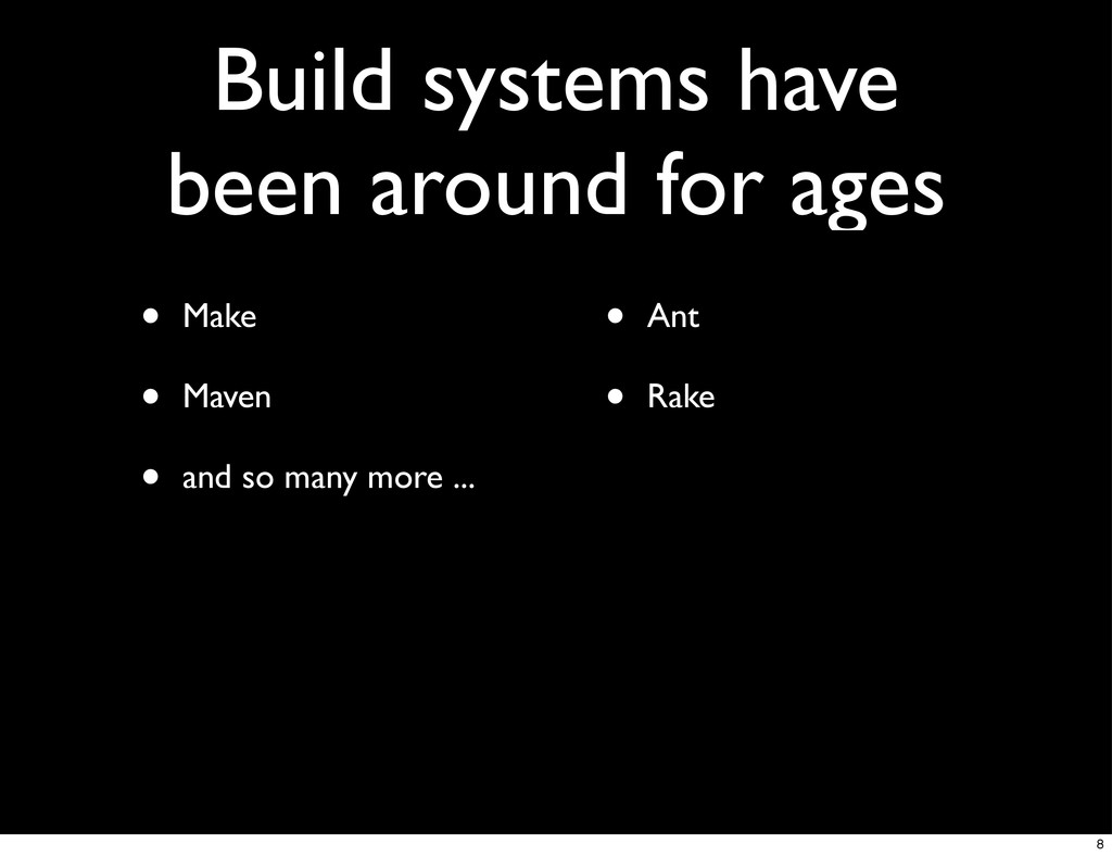 Build systems have been around for ages • Make ...