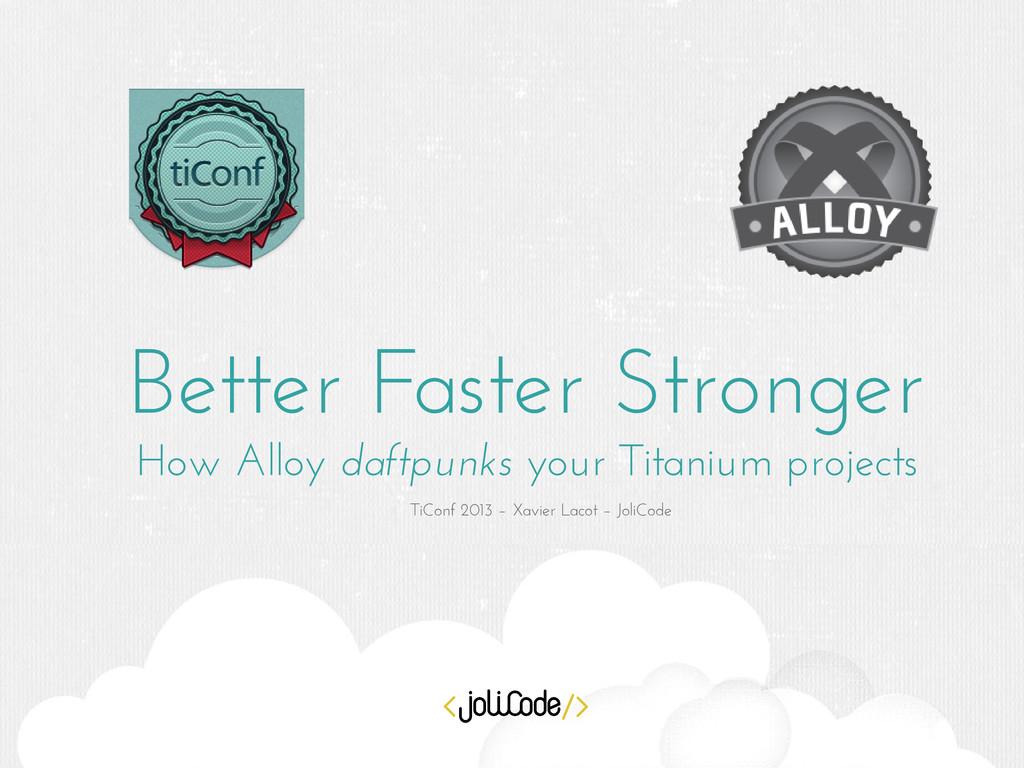 Better Faster Stronger How Alloy daftpunks your...