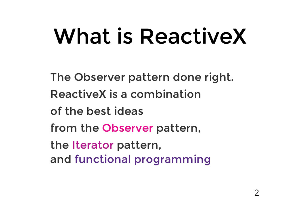 What is ReactiveX What is ReactiveX The Observe...