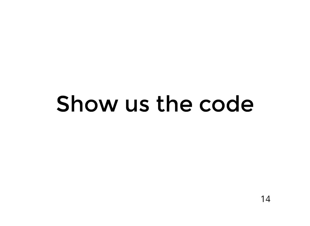 Show us the code Show us the code 14