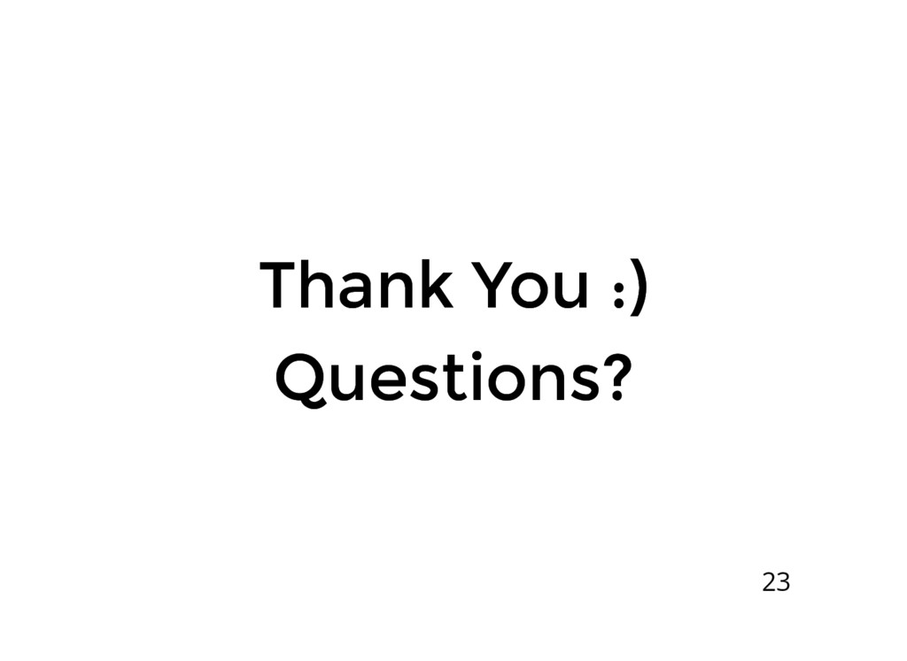 Thank You :) Thank You :) Questions? Questions?...
