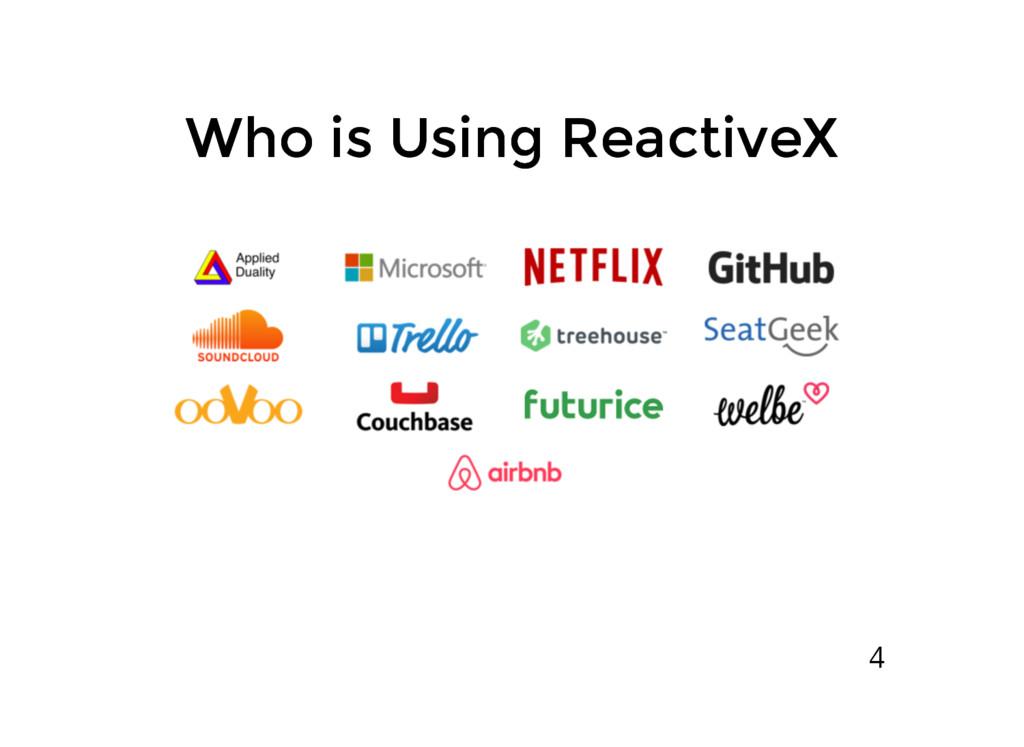 Who is Using ReactiveX Who is Using ReactiveX 4