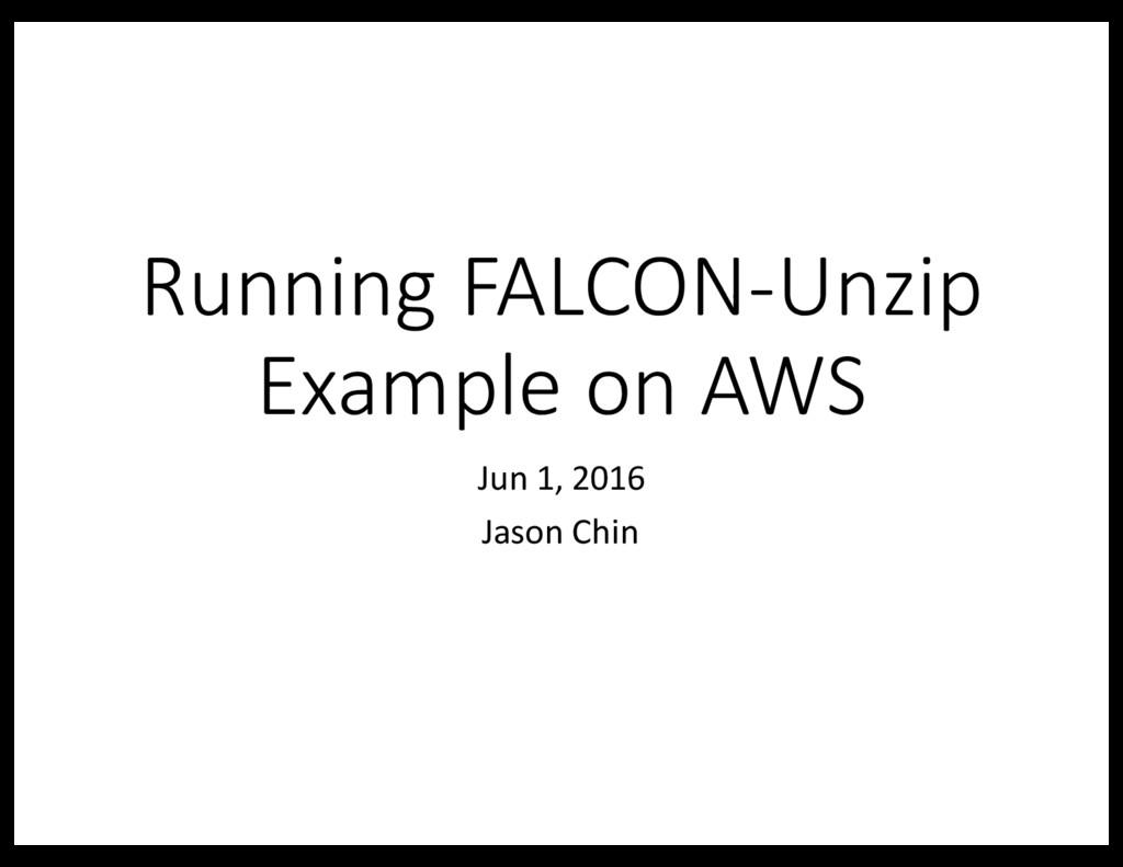 Running FALCON-Unzip Example on AWS Jun 1, 2016...