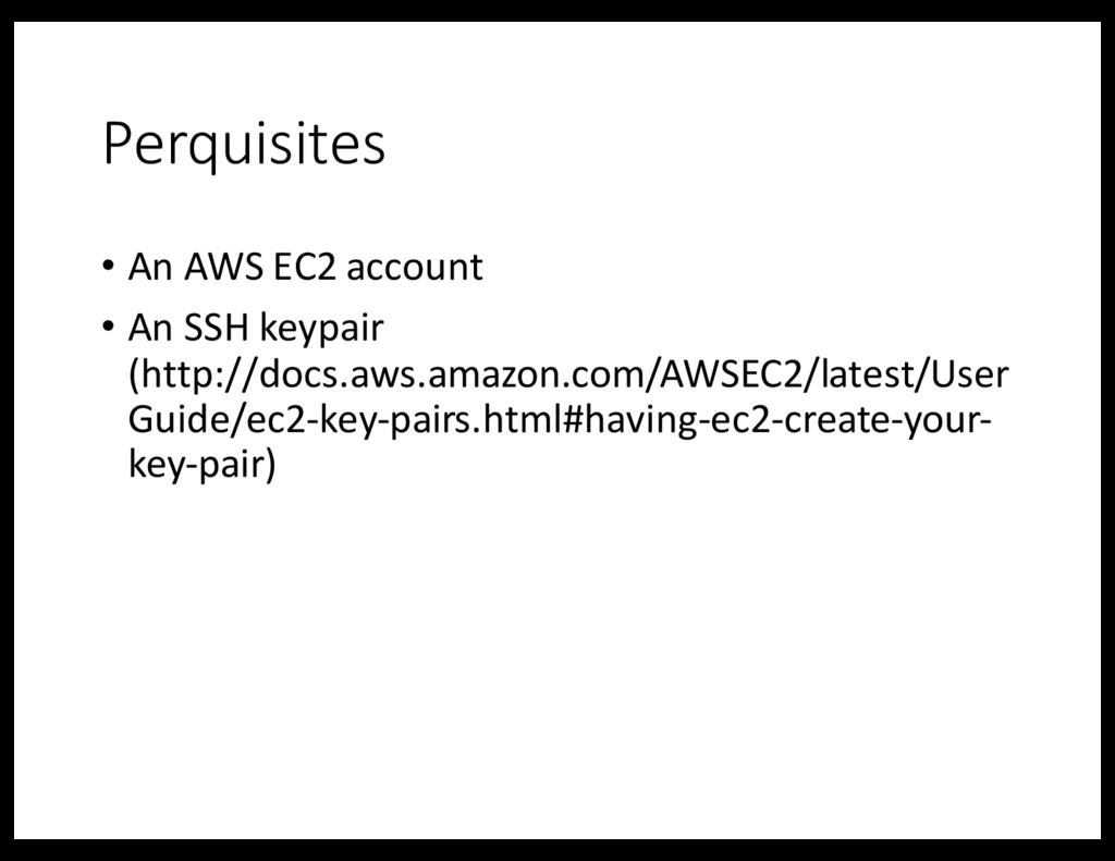 Perquisites • An AWS EC2 account • An SSH keypa...