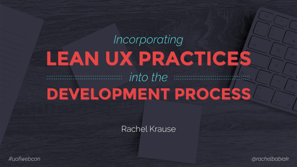 Incorporating LEAN UX PRACTICES into the DEVELO...