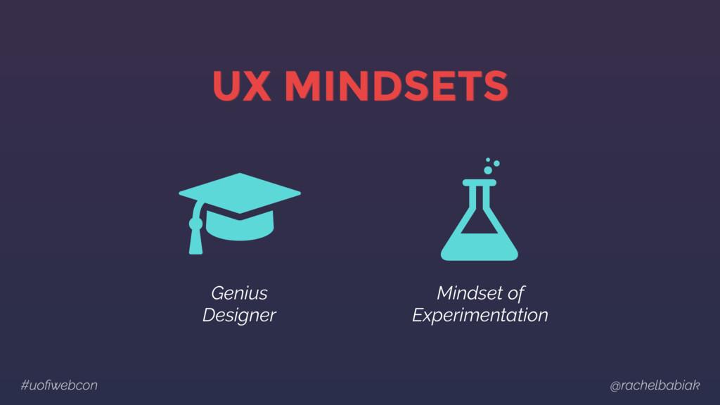 #uofiwebcon @rachelbabiak UX MINDSETS Genius De...