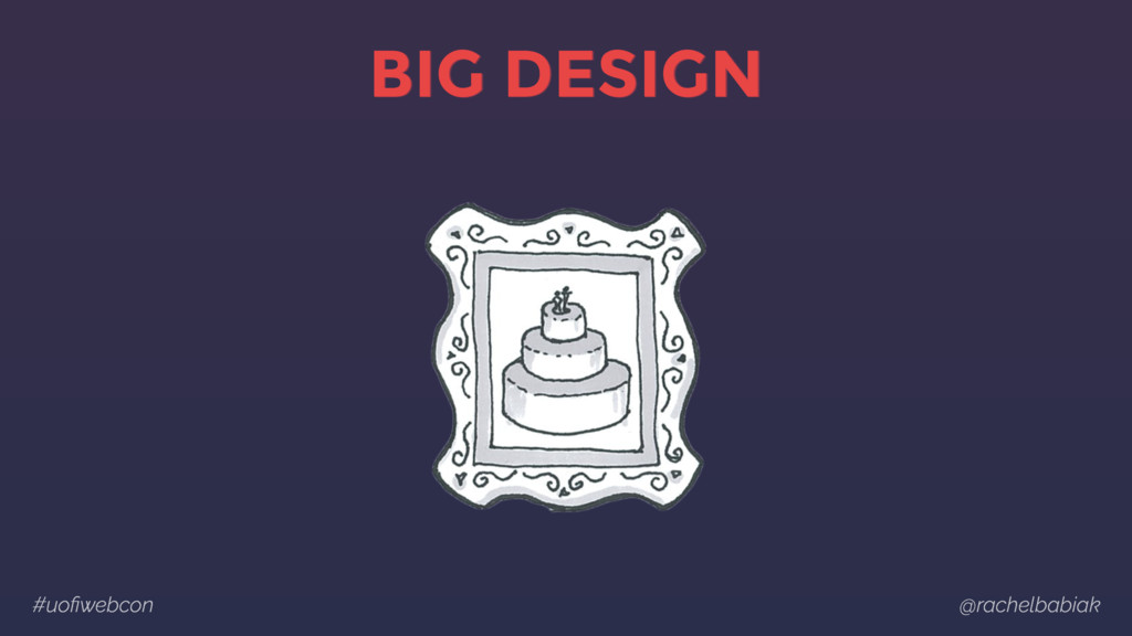 #uofiwebcon @rachelbabiak BIG DESIGN