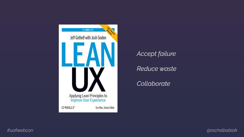 #uofiwebcon @rachelbabiak Accept failure Reduce ...