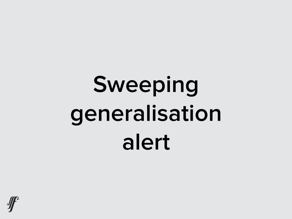 Sweeping generalisation alert