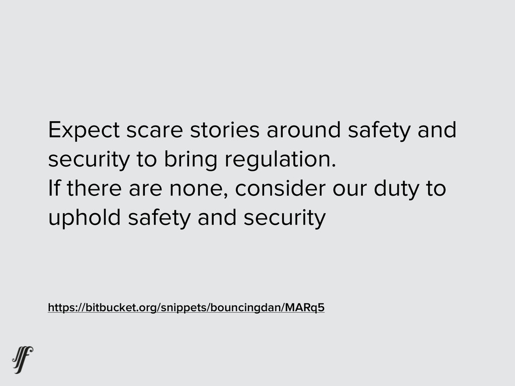 Expect scare stories around safety and security...