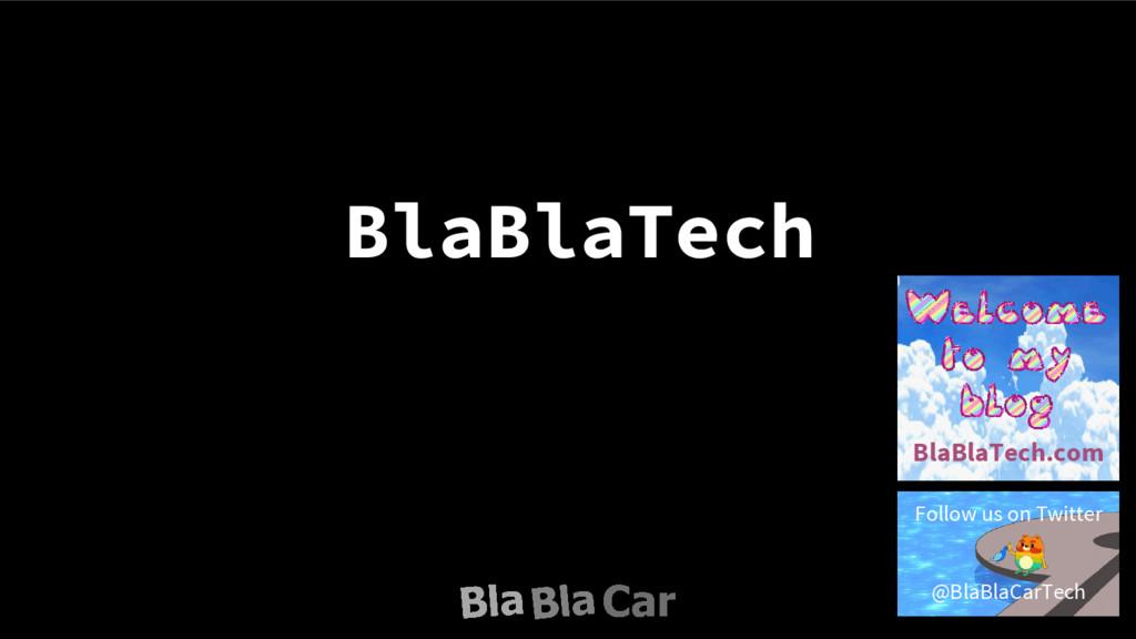 BlaBlaTech BlaBlaTech.com Follow us on Twitter ...