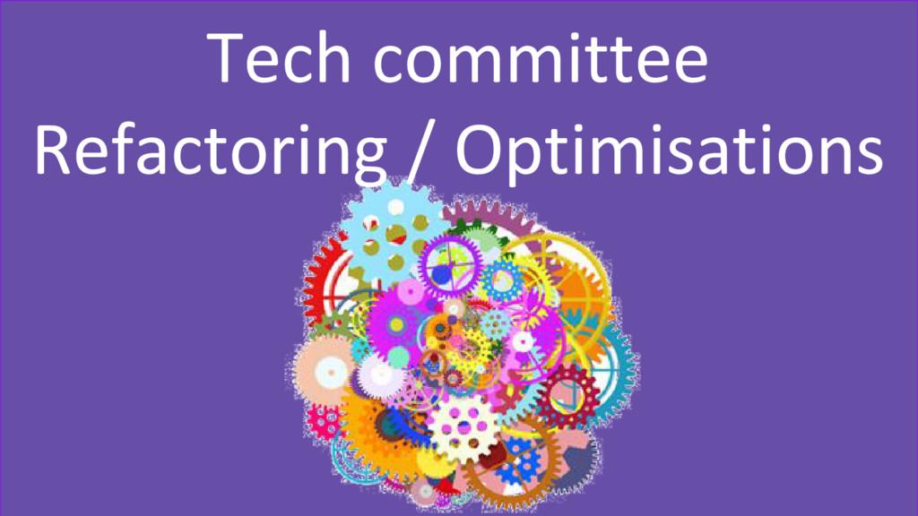 Tech committee Refactoring / Optimisations