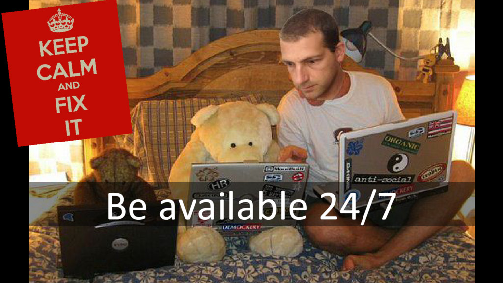 Be available 24/7