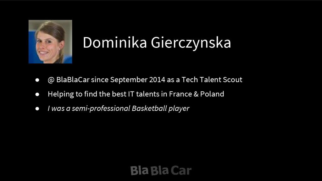 Dominika Gierczynska ● @ BlaBlaCar since Septem...