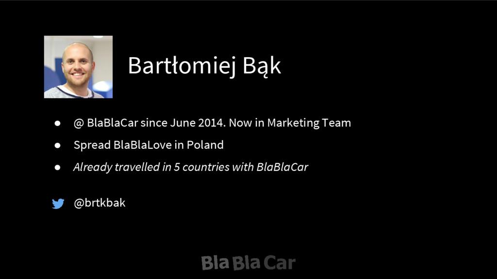 Bartłomiej Bąk @brtkbak ● @ BlaBlaCar since Jun...