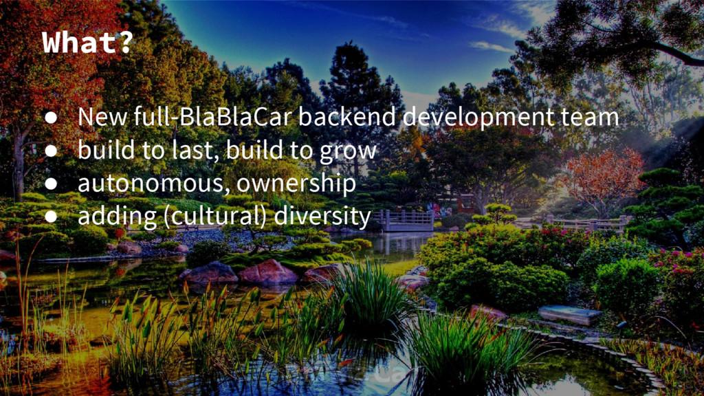 What? ● New full-BlaBlaCar backend development ...