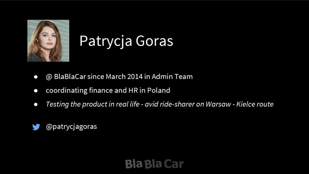 Patrycja Goras @patrycjagoras ● @ BlaBlaCar sin...
