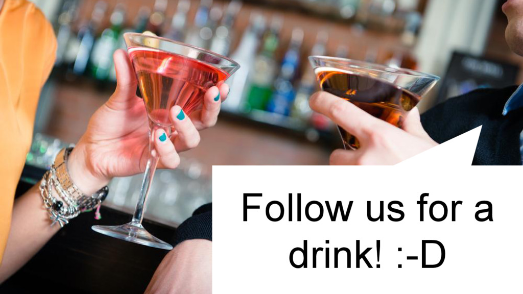 Follow us for a drink! :-D