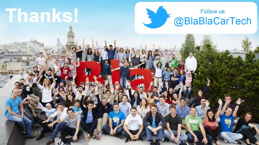Follow us @BlaBlaCarTech Thanks!