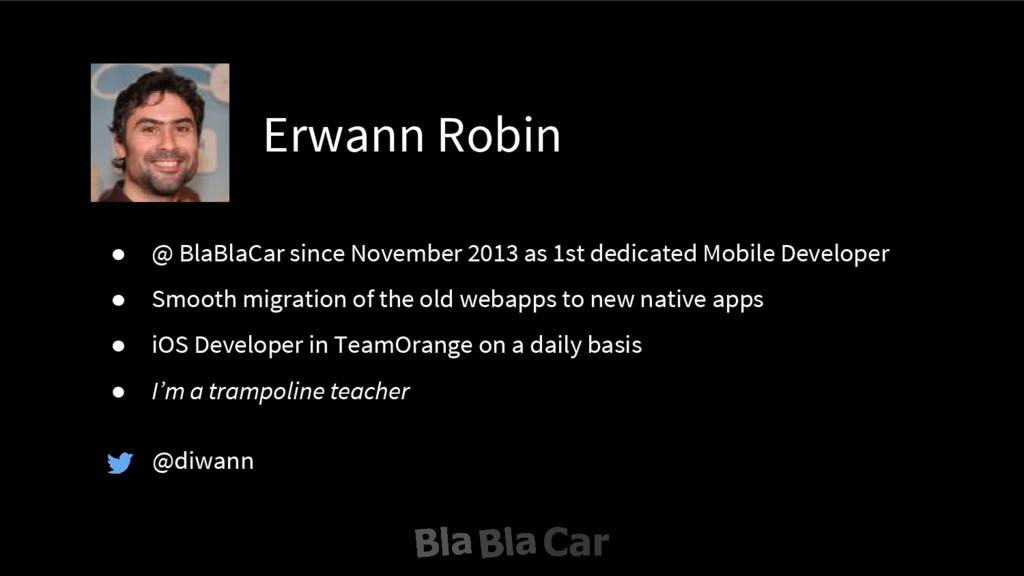Erwann Robin @diwann ● @ BlaBlaCar since Novemb...