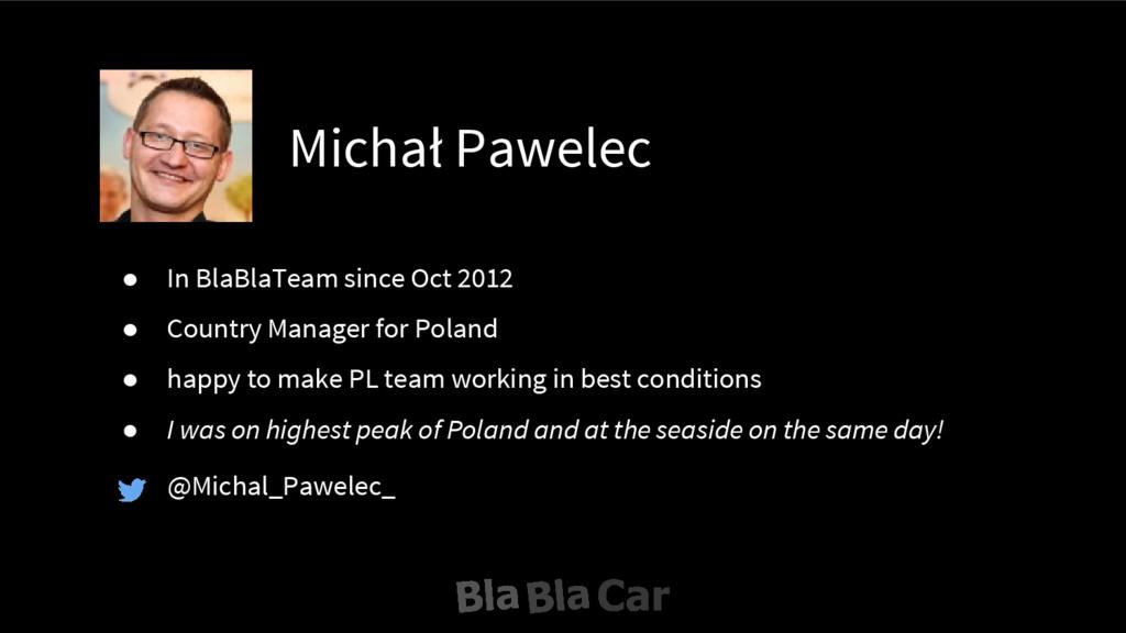 Michał Pawelec @Michal_Pawelec_ ● In BlaBlaTeam...