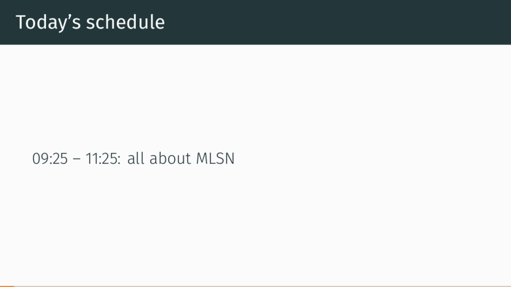 Today's schedule 09:25 – 11:25: all about MLSN