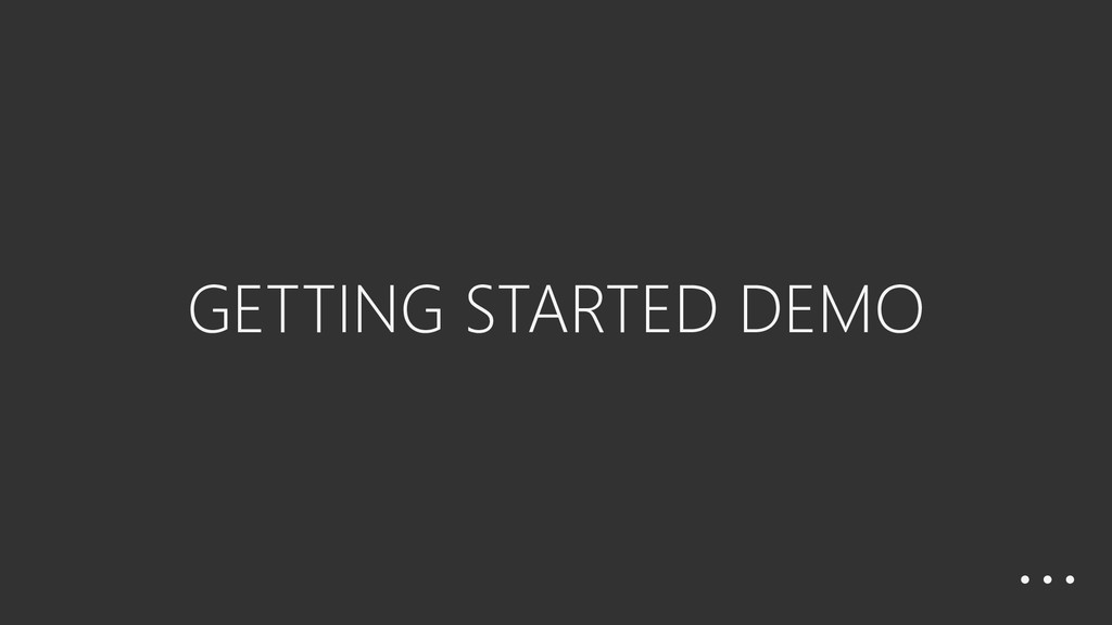 GETTING STARTED DEMO …