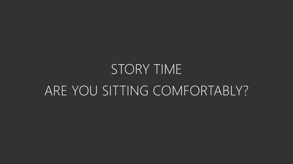 STORY TIME ARE YOU SITTING COMFORTABLY?