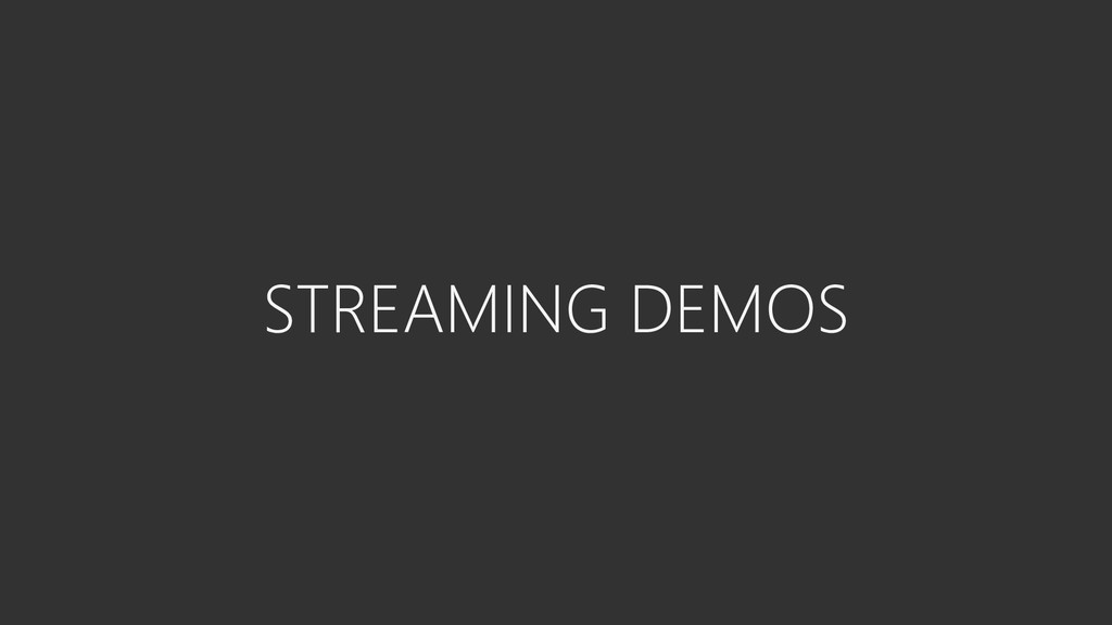 STREAMING DEMOS