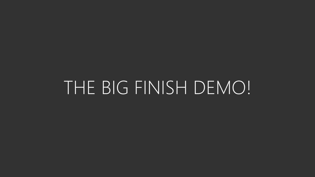 THE BIG FINISH DEMO!