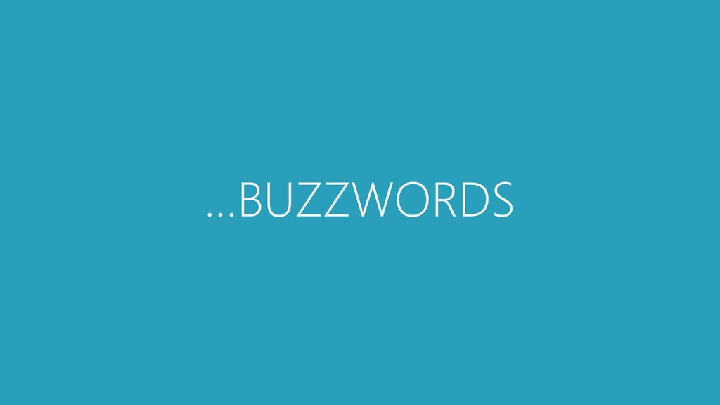 …BUZZWORDS