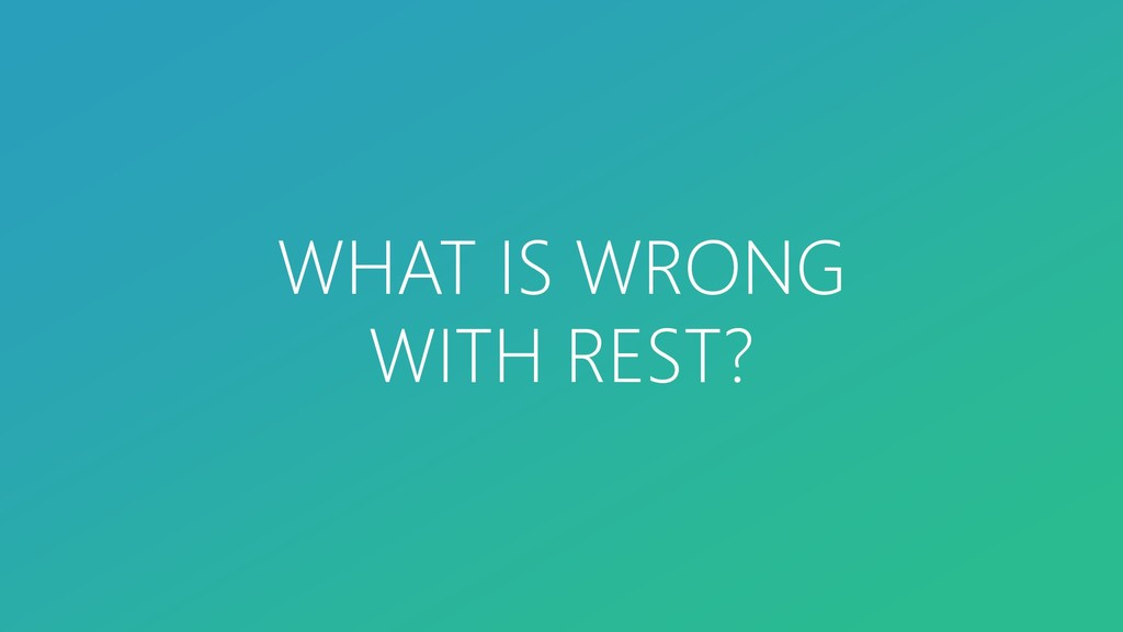 WHAT IS WRONG WITH REST?