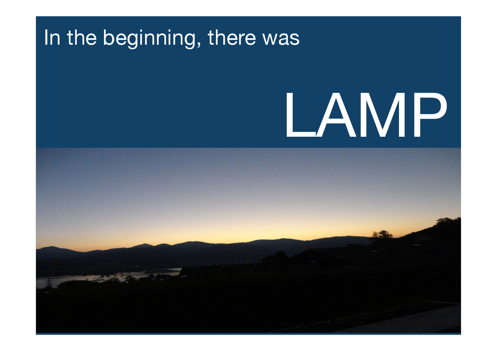 In the beginning, there was LAMP