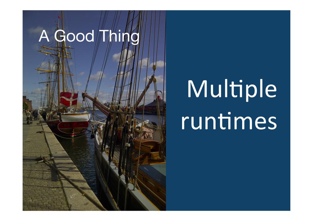 A Good Thing MulVple  runVmes