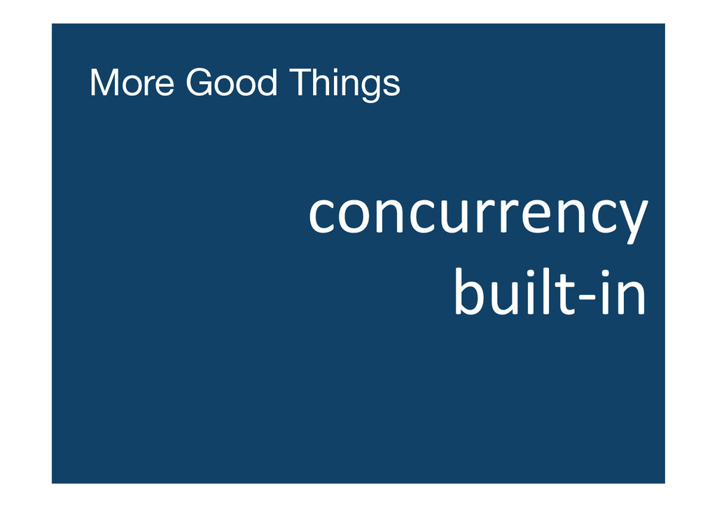 More Good Things concurrency  built-‐in