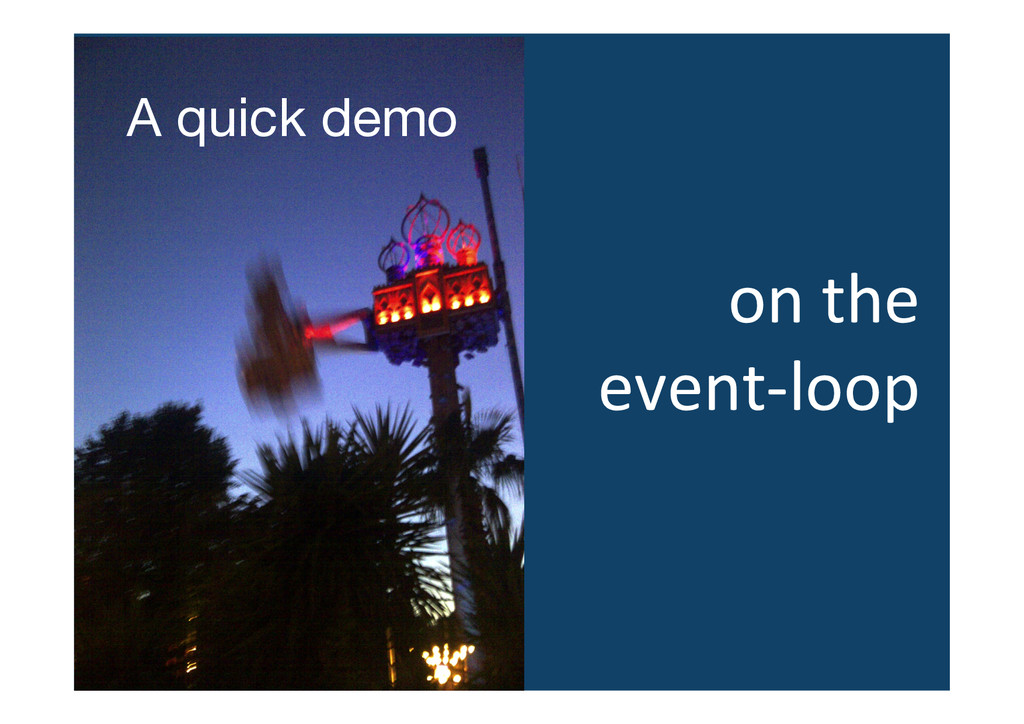 A quick demo on the   event-‐loop