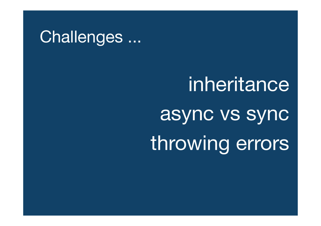 Challenges ... inheritance async vs sync thr...