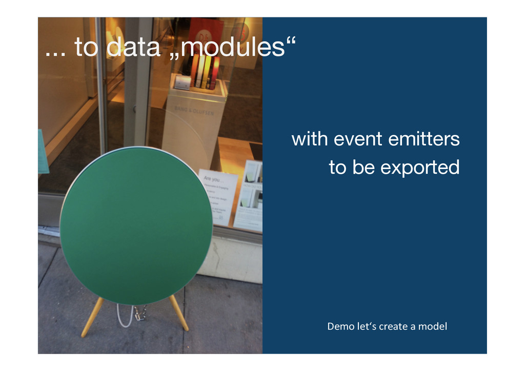 """... to data """"modules""""   with event emitters ..."""